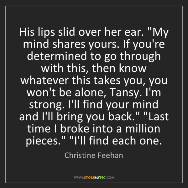 "Christine Feehan: His lips slid over her ear. ""My mind shares yours. If..."
