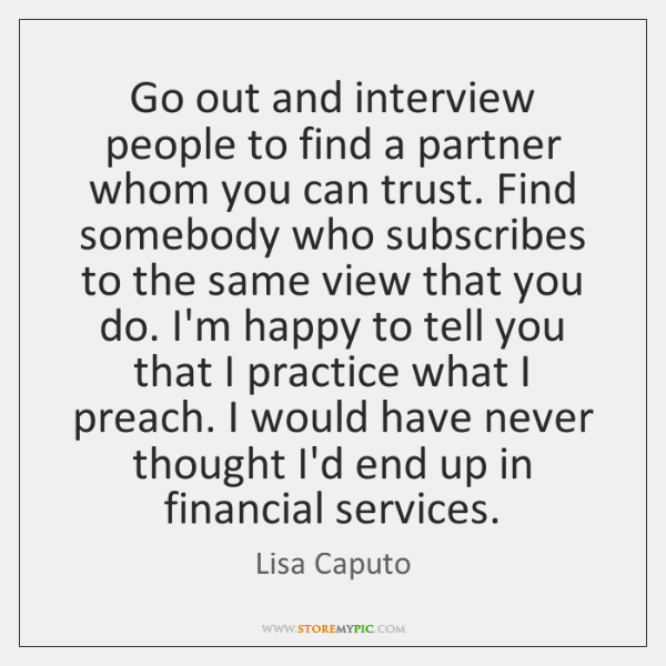 Go out and interview people to find a partner whom you can ...