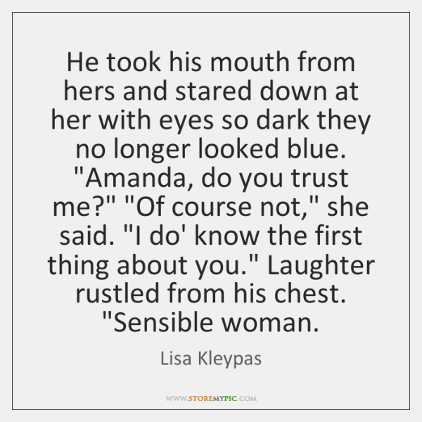 He took his mouth from hers and stared down at her with ...