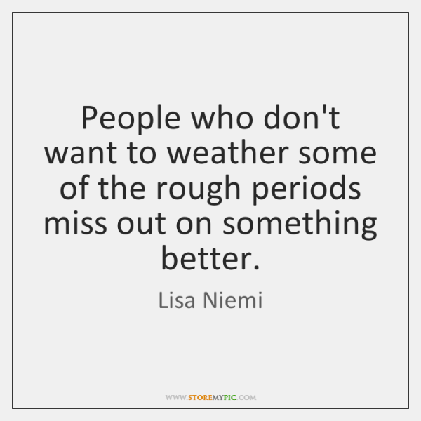People who don't want to weather some of the rough periods miss ...