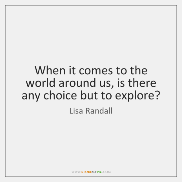 When it comes to the world around us, is there any choice ...