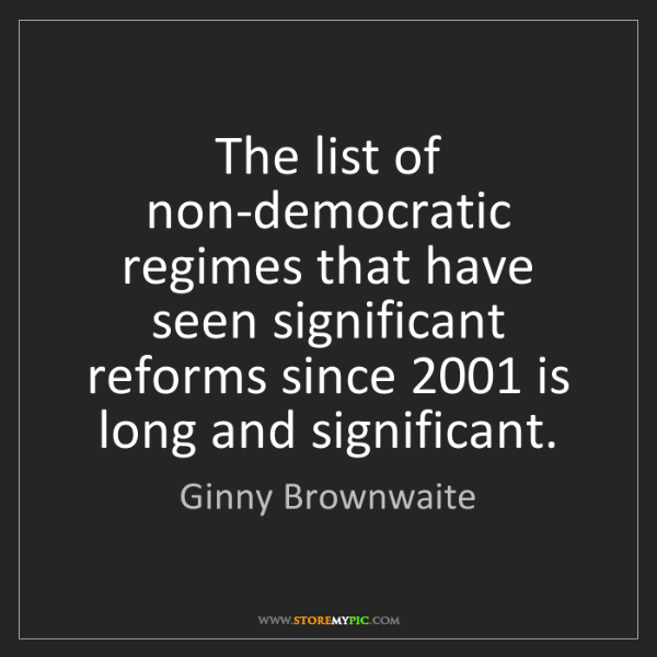 Ginny Brownwaite: The list of non-democratic regimes that have seen significant...