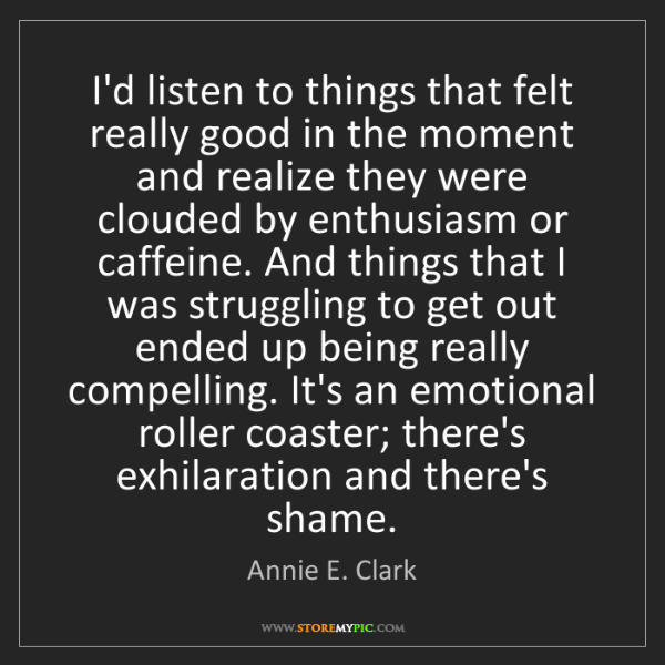 Annie E. Clark: I'd listen to things that felt really good in the moment...