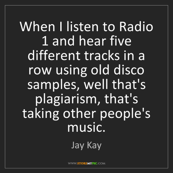 Jay Kay: When I listen to Radio 1 and hear five different tracks...