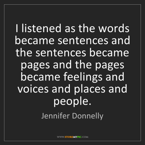 Jennifer Donnelly: I listened as the words became sentences and the sentences...