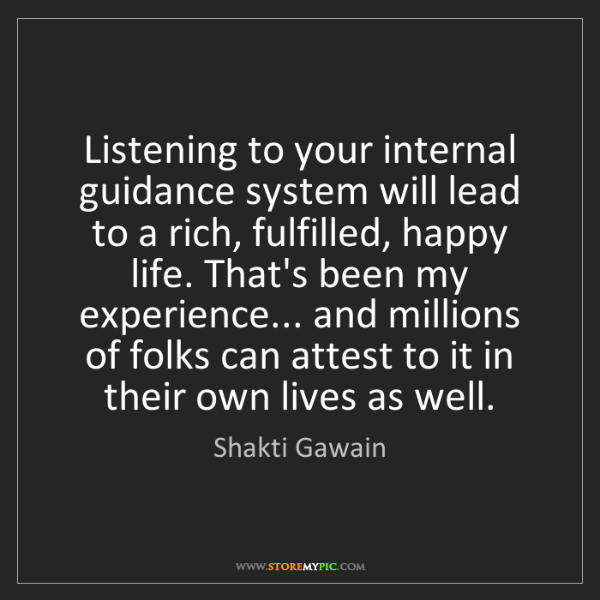 Shakti Gawain: Listening to your internal guidance system will lead...