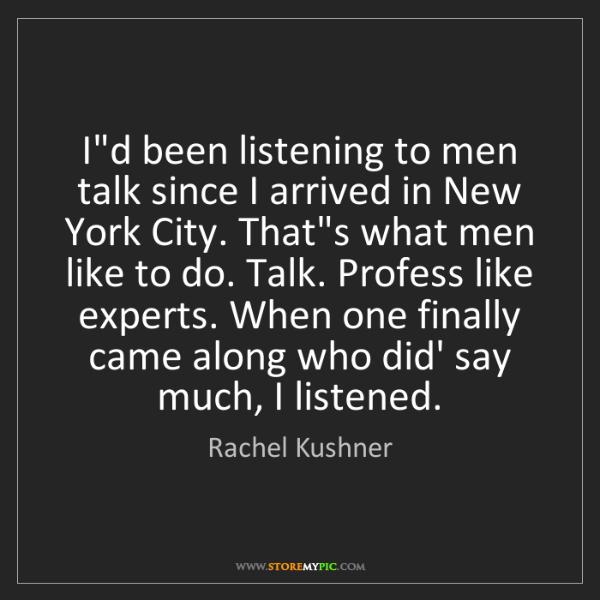 Rachel Kushner: I'd been listening to men talk since I arrived in New...