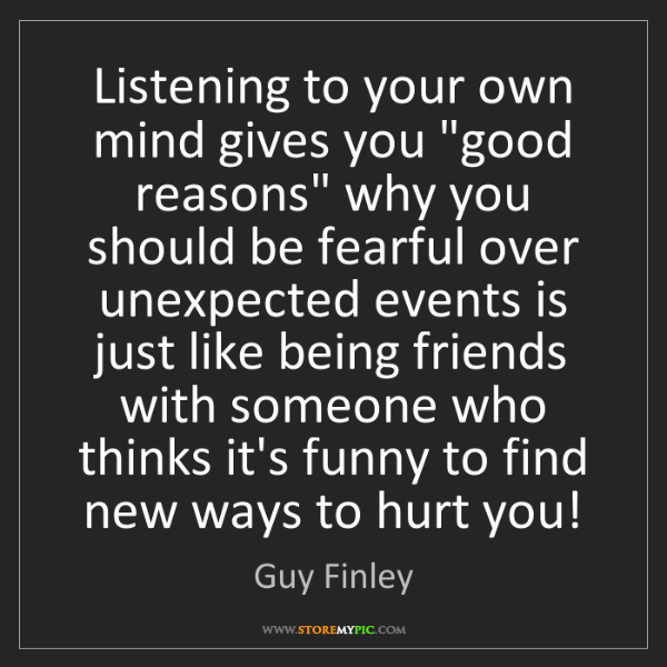 "Guy Finley: Listening to your own mind gives you ""good reasons"" why..."