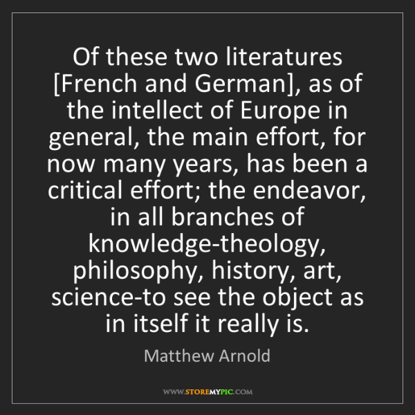 Matthew Arnold: Of these two literatures [French and German], as of the...