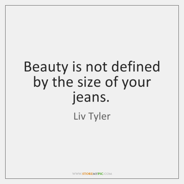 Beauty is not defined by the size of your jeans.