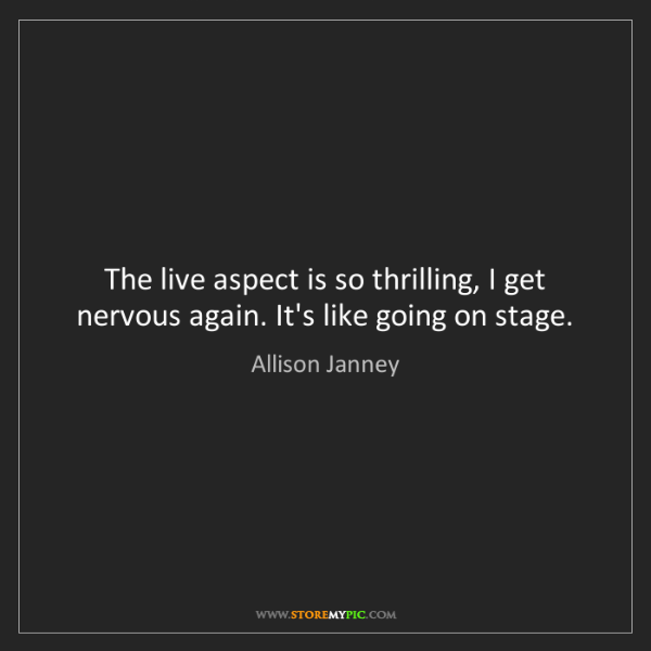 Allison Janney: The live aspect is so thrilling, I get nervous again....