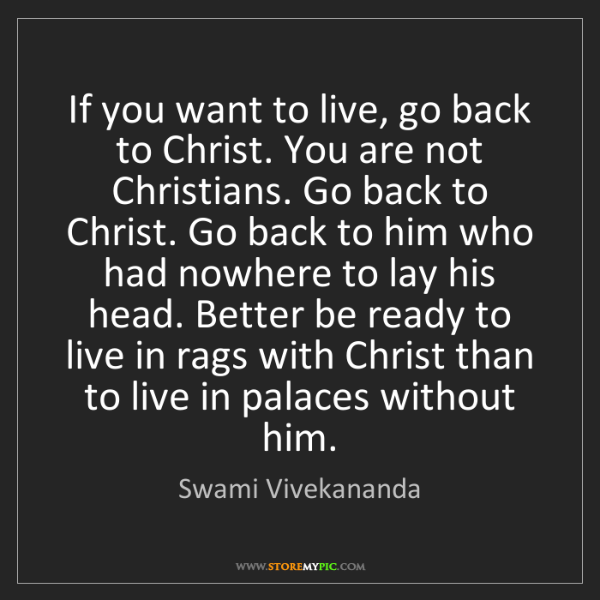 Swami Vivekananda: If you want to live, go back to Christ. You are not Christians....