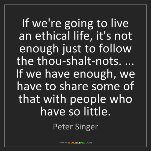 Peter Singer: If we're going to live an ethical life, it's not enough...