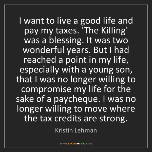 Kristin Lehman: I want to live a good life and pay my taxes. 'The Killing'...