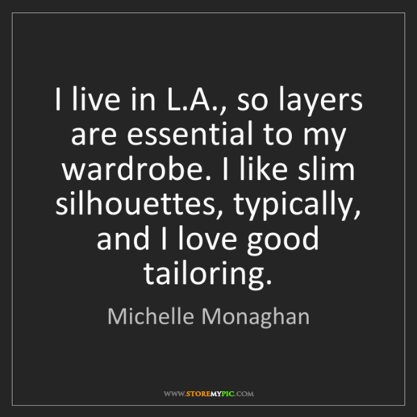 Michelle Monaghan: I live in L.A., so layers are essential to my wardrobe....