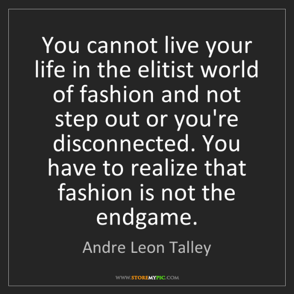 Andre Leon Talley: You cannot live your life in the elitist world of fashion...