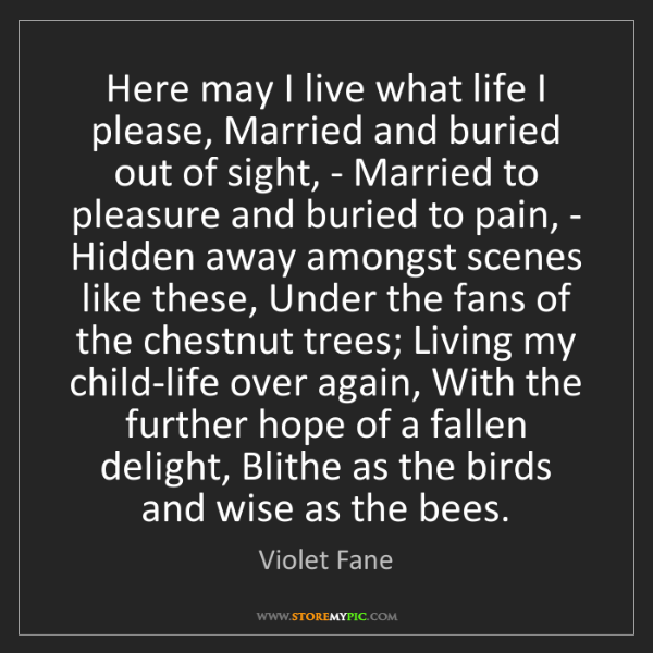 Violet Fane: Here may I live what life I please, Married and buried...