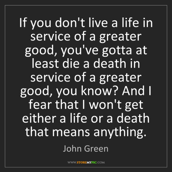 John Green: If you don't live a life in service of a greater good,...