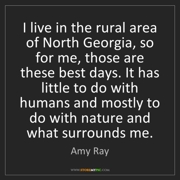 Amy Ray: I live in the rural area of North Georgia, so for me,...