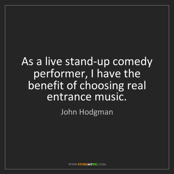John Hodgman: As a live stand-up comedy performer, I have the benefit...
