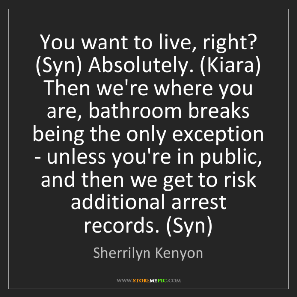 Sherrilyn Kenyon: You want to live, right? (Syn) Absolutely. (Kiara) Then...