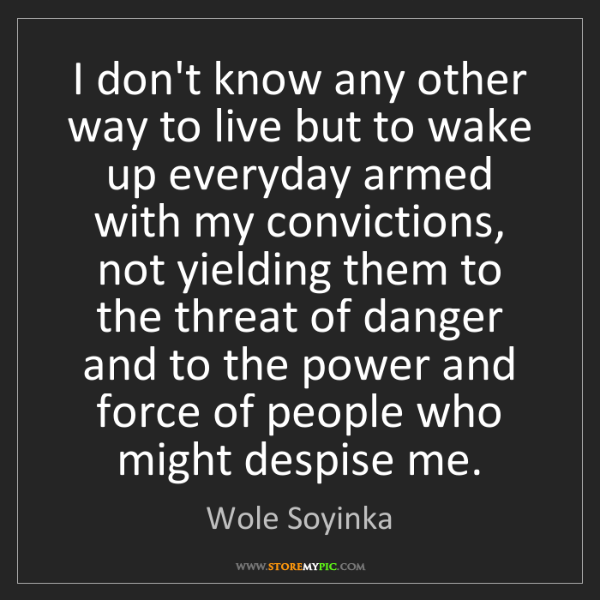 Wole Soyinka: I don't know any other way to live but to wake up everyday...