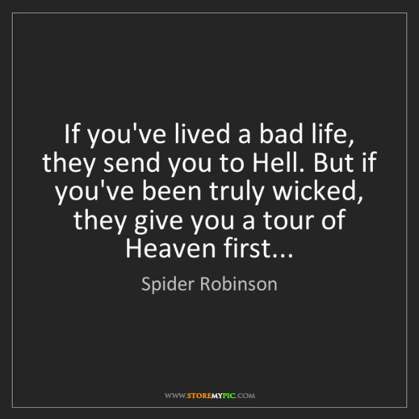 Spider Robinson: If you've lived a bad life, they send you to Hell. But...