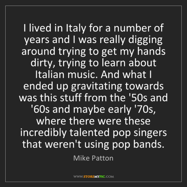 Mike Patton: I lived in Italy for a number of years and I was really...