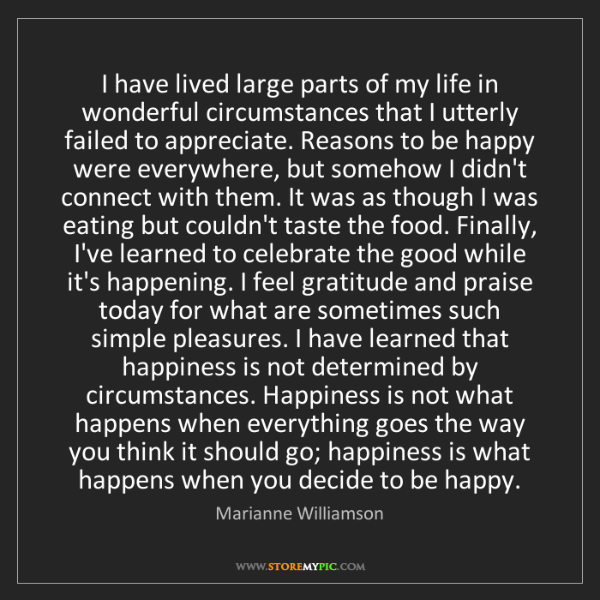Marianne Williamson: I have lived large parts of my life in wonderful circumstances...