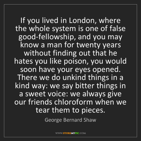 George Bernard Shaw: If you lived in London, where the whole system is one...