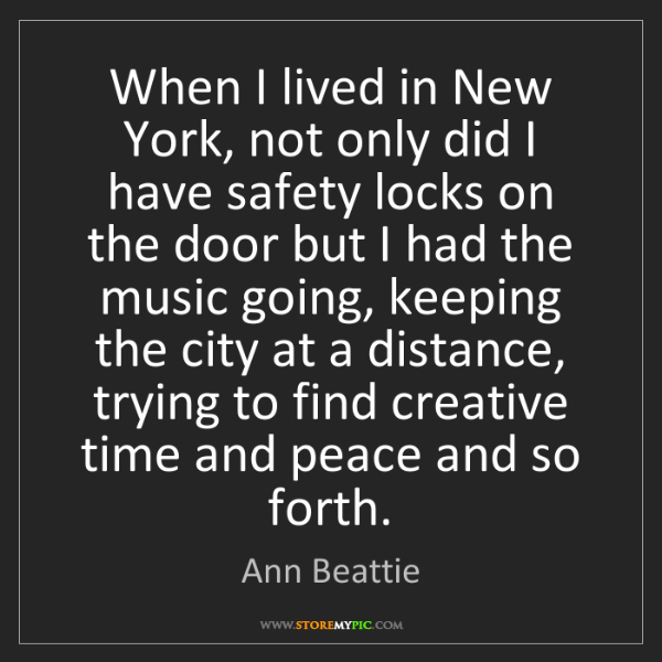 Ann Beattie: When I lived in New York, not only did I have safety...