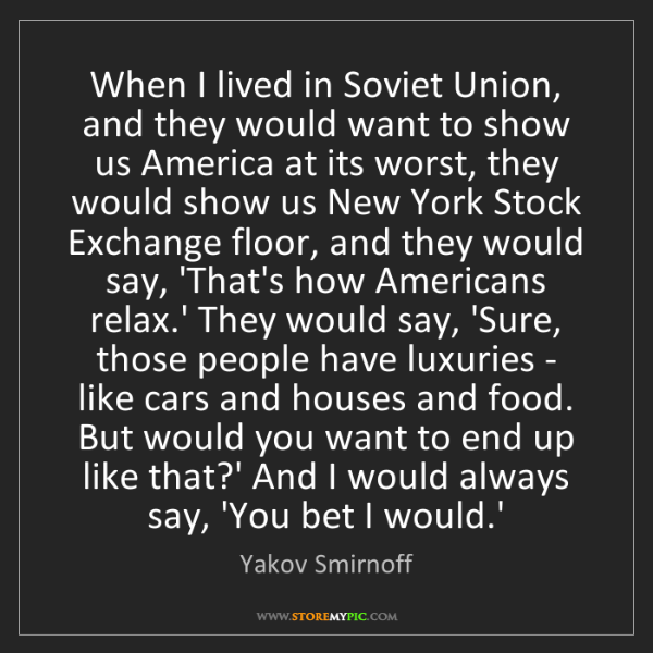 Yakov Smirnoff: When I lived in Soviet Union, and they would want to...