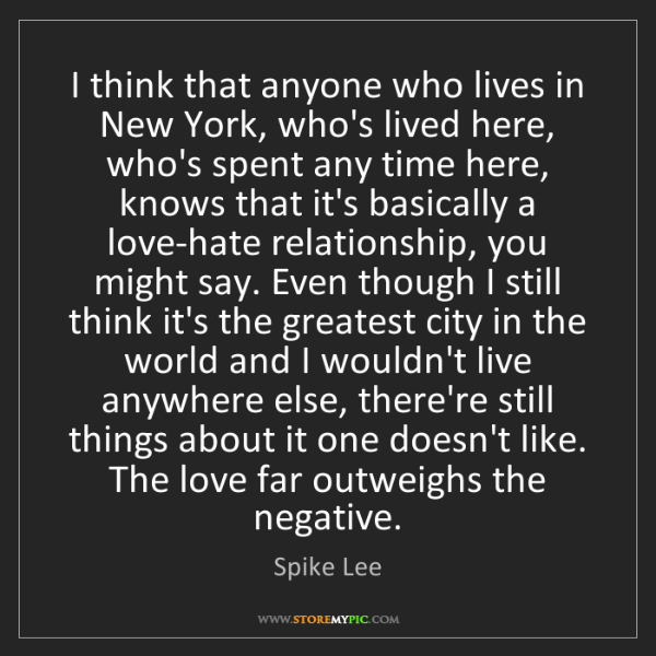 Spike Lee: I think that anyone who lives in New York, who's lived...