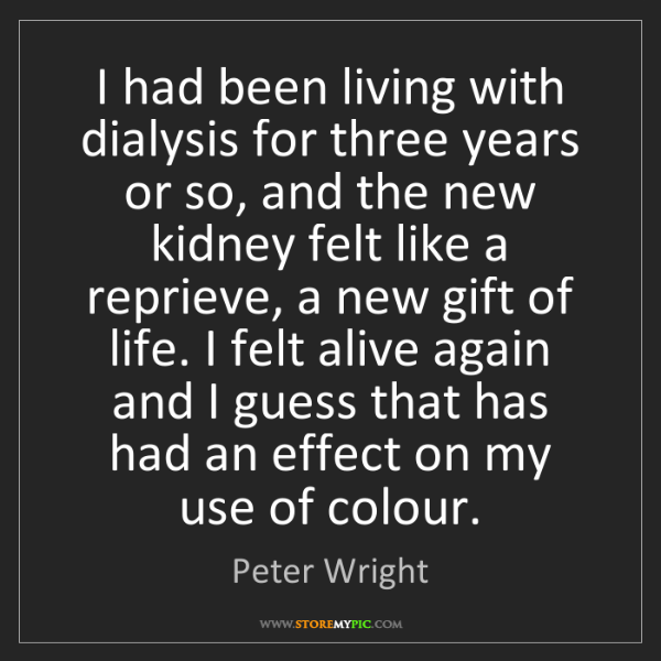 Peter Wright: I had been living with dialysis for three years or so,...
