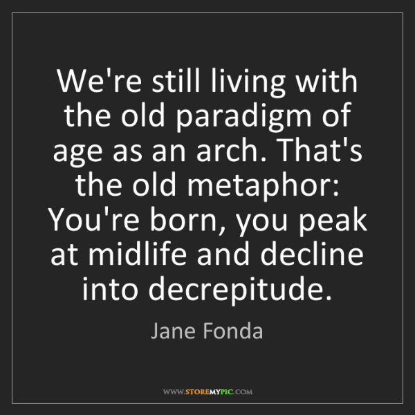 Jane Fonda: We're still living with the old paradigm of age as an...
