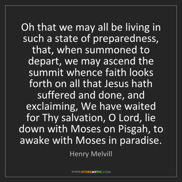 Henry Melvill: Oh that we may all be living in such a state of preparedness,...