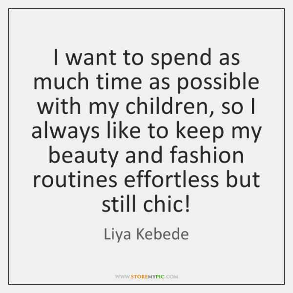 I want to spend as much time as possible with my children, ...