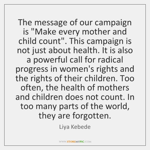 """The message of our campaign is """"Make every mother and child count"""". ..."""