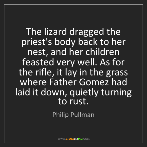 Philip Pullman: The lizard dragged the priest's body back to her nest,...