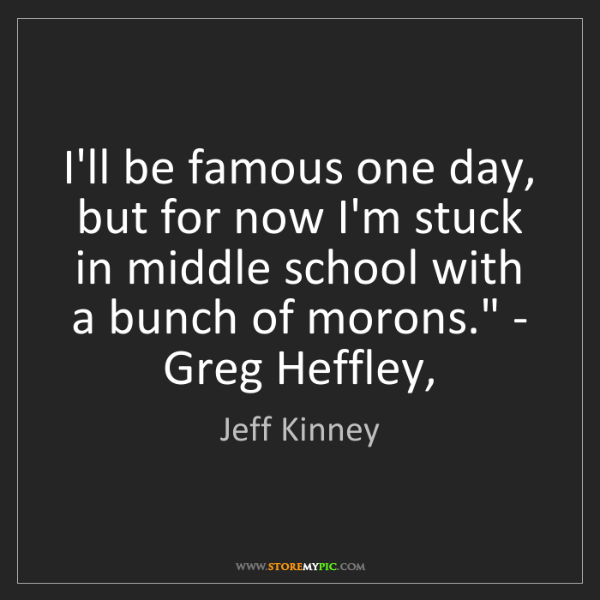 Jeff Kinney: 'I'll be famous one day, but for now I'm stuck in middle...