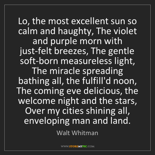 Walt Whitman: Lo, the most excellent sun so calm and haughty, The violet...