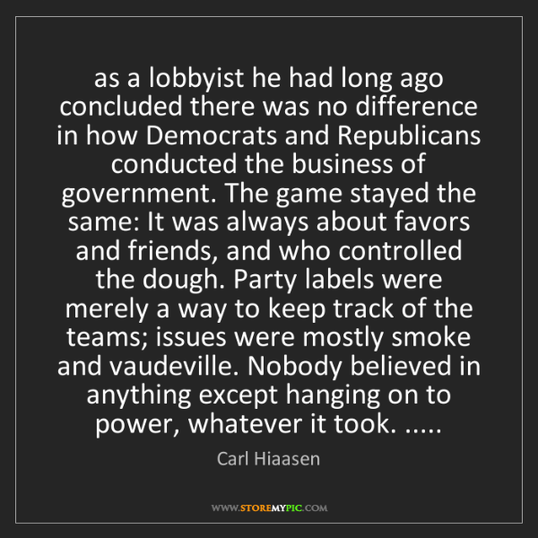 Carl Hiaasen: as a lobbyist he had long ago concluded there was no...