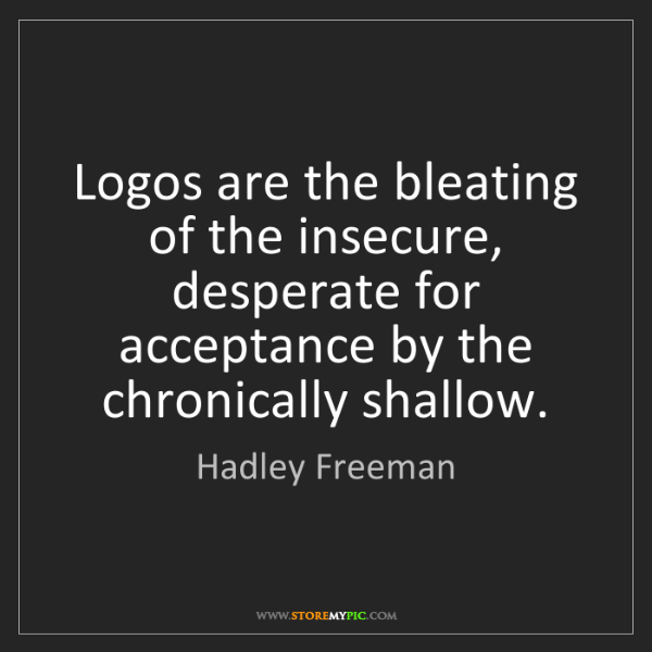 Hadley Freeman: Logos are the bleating of the insecure, desperate for...