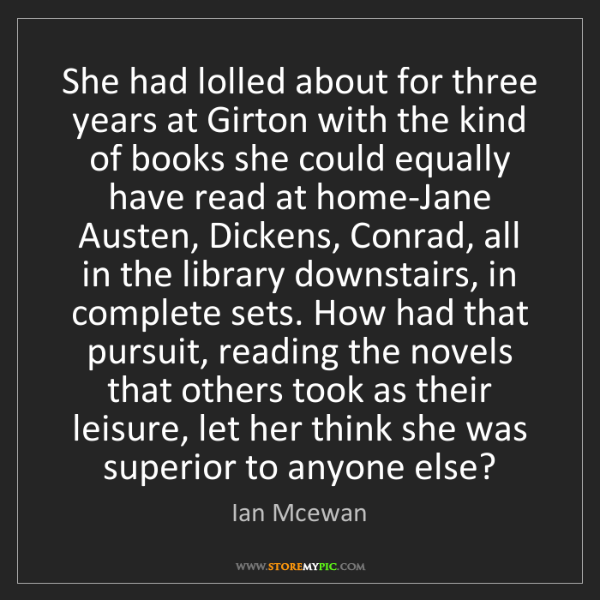 Ian Mcewan: She had lolled about for three years at Girton with the...