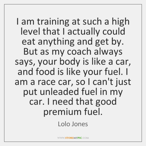 I am training at such a high level that I actually could ...