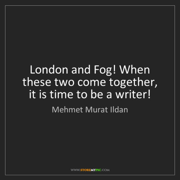 Mehmet Murat Ildan: London and Fog! When these two come together, it is time...