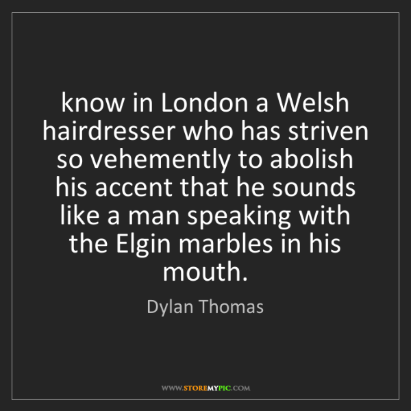 Dylan Thomas: know in London a Welsh hairdresser who has striven so...