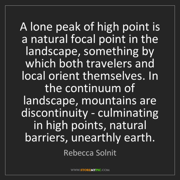 Rebecca Solnit: A lone peak of high point is a natural focal point in...