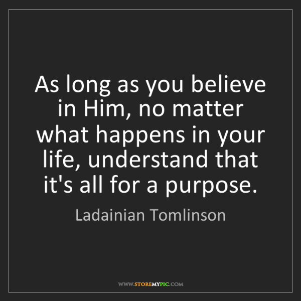 Ladainian Tomlinson: As long as you believe in Him, no matter what happens...