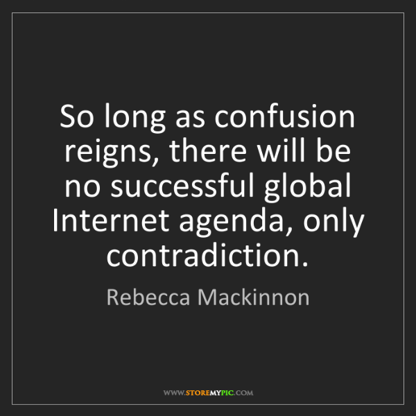 Rebecca Mackinnon: So long as confusion reigns, there will be no successful...